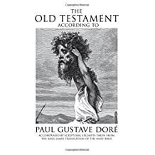 The Old Testament According to Dore: Accompanied by Scriptural Excerpts Taken from the King James Translation of the Holy Bible