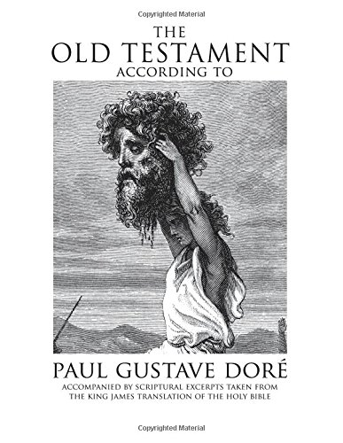 The Old Testament According to Dore Accompanied by Scriptural Excerpts Taken from the King James Translation of the Holy Bible [Dore, Paul Gustave - Jehovah, Lord God] (Tapa Blanda)