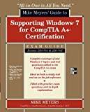 Read Online Mike Meyers' Guide to Supporting Windows 7 for CompTIA A+ Certification (Exams 701 & 702) (All-in-One) PDF