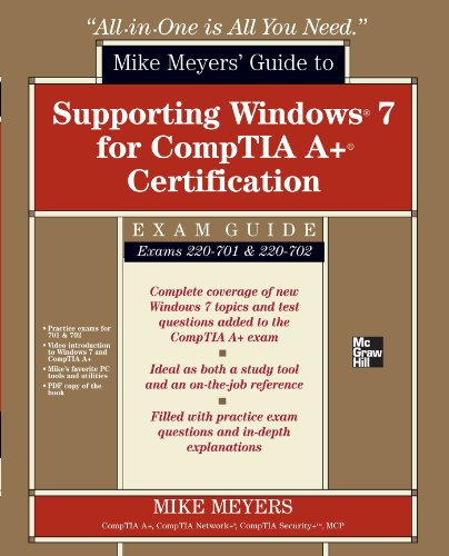 Mike Meyers' Guide to Supporting Windows 7 for CompTIA A+ Certification (Exams 701 & 702) (All-in-One) PDF