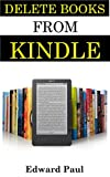 Delete Books From Kindle: The Ultimate Guide On How to Delete Books from All Kindle Device in Less Than 5 Minutes