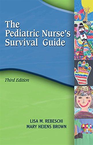 (Pediatric Nurse's Survival Guide (Rebeschi, The Pediatric's Nurse's Survival Guide))
