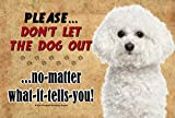 Bichon Frise - Don't Let The Dog Out... - 9X6 Realistic Pet Dog Image Sign Plaque. Made in and ships from Ontario, Canada.