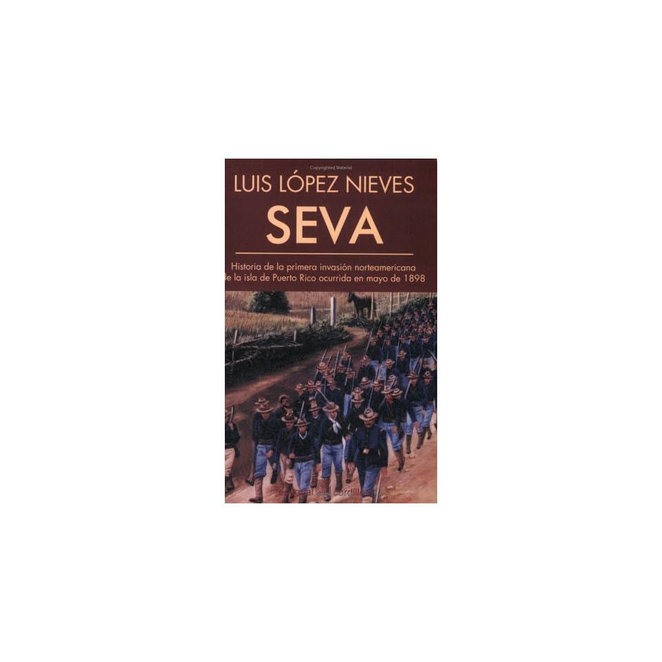 Seva   Historia de la Primera Invasion Norteamericana de la Isla de Puerto Rico Ocurrida en Mayo de 1898