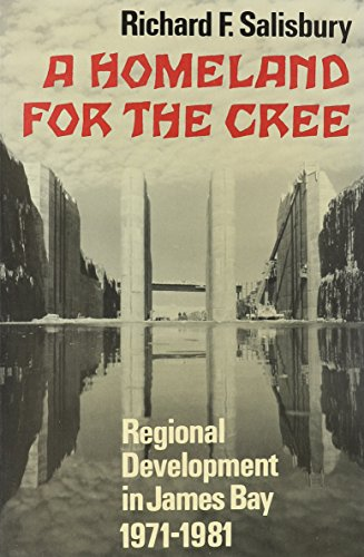 A Homeland for the Cree: Regional Development in James Bay, 1971-1981
