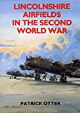 img - for Lincolnshire Airfields in the Second World War by Patrick Otter (1996-10-31) book / textbook / text book
