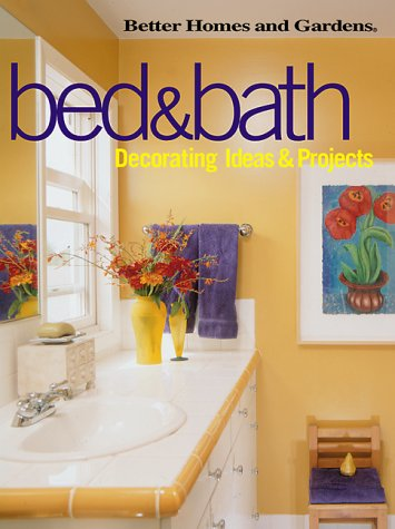 Bed & Bath: Decorating Ideas & Projects (Better Homes and ()