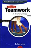 Building Teamwork in Your Marriage, Robert Lewis and David Boehi, 0764422391