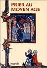 PRIER AU MOYEN AGE. Pratiques et expériences (Ve-VIe siècles) par Berlioz