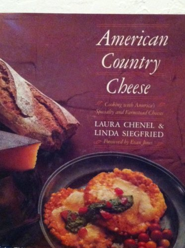(American Country Cheese: Cooking With America's Specialty and Farmstead Cheeses by Laura Chenel (1989-05-01))