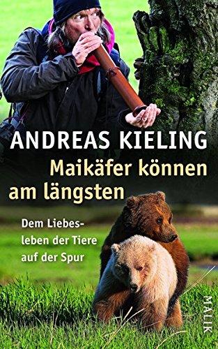 Maikäfer können am längsten: Dem Liebesleben der Tiere auf der Spur Gebundenes Buch – 1. Oktober 2013 Andreas Kieling Sabine Wünsch Malik 3890294189