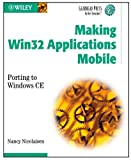 Making Win32 Applications Mobile: Porting to Windows CE (Gearhead Press -- In the Trenches)