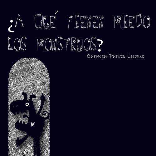 ¿A que tienen miedo los monstruos? (Spanish Edition) [Carmen Parets Luque] (Tapa Blanda)