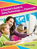 A Teacher's Guide to Using Technology in the Classroom, Karen S. Ivers, 1591585562