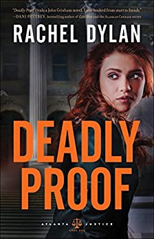 Deadly Proof (Atlanta Justice Book #1) by [Dylan, Rachel]
