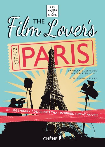Film Lovers Paris: 101 Legendary Addresses that Inspired Great Movies (Les Guides Du Chene)