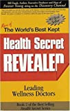The World's Best Kept Health Secret Revealed, Leading Wellness Doctors, 0974485713