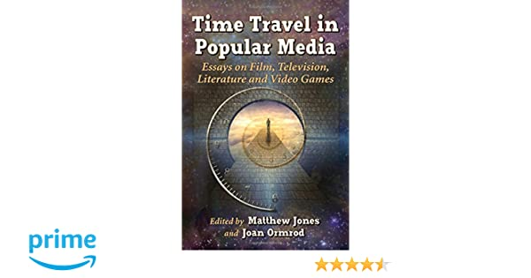 com time travel in popular media essays on film  com time travel in popular media essays on film television literature and video games 9780786478071 matthew jones joan ormrod books