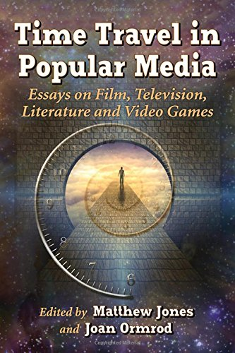 Time Travel in Popular Media Essays on Film, Television, Literature and Video Games