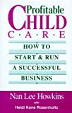 Profitable Child Care: How to Start and Run a Successful Business