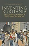 Inventing Ruritania : The Imperialism of the Imagination, Goldsworthy, Vesna, 0231704232