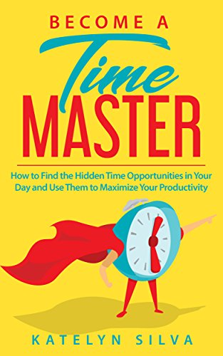 Become a Time Master: How to Find the Hidden Time Opportunities in Your Day and Use Them to Maximize Your Productivity (Best Way To Organize Outlook)