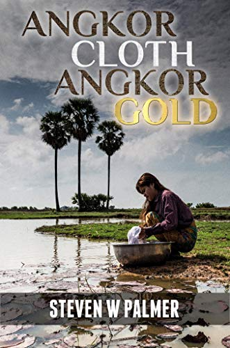 Angkor Cloth, Angkor Gold (The Angkor Trilogy Book 3)