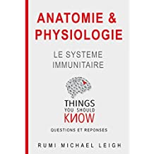 "Anatomie et physiologie ""le système immunitaire"": Things you should know (Questions and Answers) (French Edition)"