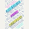 Alice & Oliver: A Novel Audiobook by Charles Bock Narrated by Rebecca Lowman, MacLeod Andrews