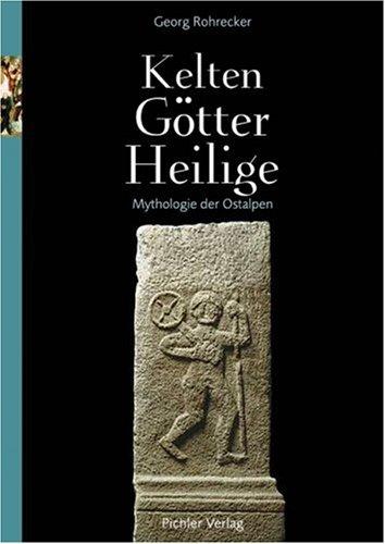 Kelten, Götter, Heilige: Mythologie der Ostalpen