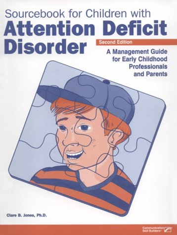 Sourcebook for Children with Attention Deficit Disorder, Second Edition: A Management Guide for Early Childhood Professi