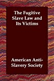 Fugitive Slave Law and Its Victims, Society American Anti-S, 1406804282