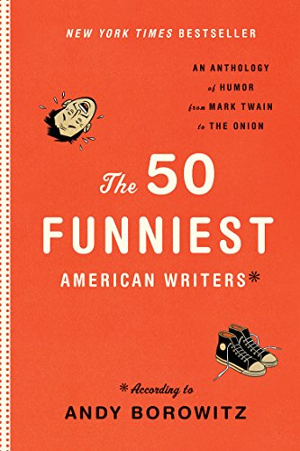 The 50 Funniest American Writers*: An Anthology of Humor from Mark Twain to The Onion from Library of America
