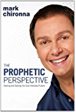 The Prophetic Perspective: Seeing And Seizing Our God-Intended Future