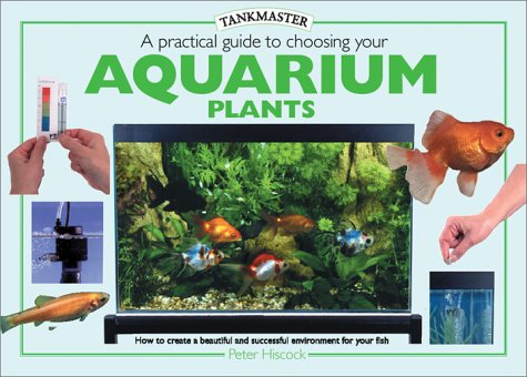 A Practical Guide to Choosing Aquarium Plants (Tankmasters Series)