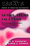 Saying, Seeing and Acting : The Psychological Semantics of Spatial Prepositions, Coventry, Kenny R., 184169116X