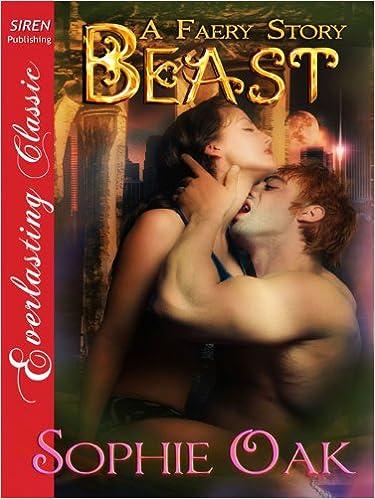 Free downloading online books Beast [A Faery Story 2] (Siren Everlasting Classic) in Portuguese DJVU by Sophie Oak B005XBLPN2