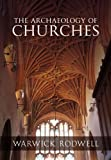 The Archaeology of Churches, Warwick Rodwell, 1848689438