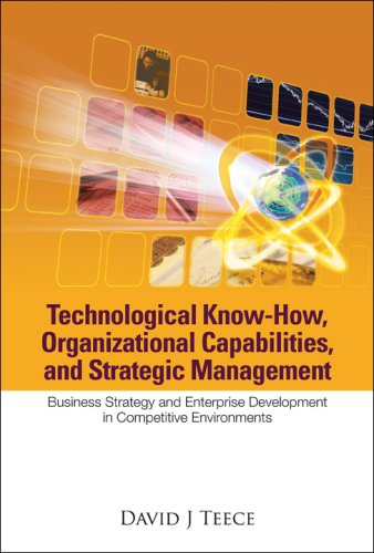 Technological Know-How, Organizational Capabilities, and Strategic Management: Business Strategy and Enterprise Developm