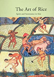 The Art of Rice: Spirit and Sustenance in Asia Roy W. Hamilton