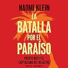 La batalla por el paraiso: Puerto Rico y el Capitalismo Del Desastre [The Battle for Paradise: Puerto Ricans Take on the Disaster Capitalists]