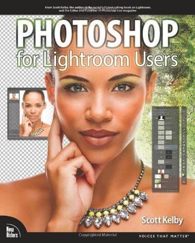 Photoshop for Lightroom Users (Digital Photography Courses) by Scott Kelby (2013-12-29)