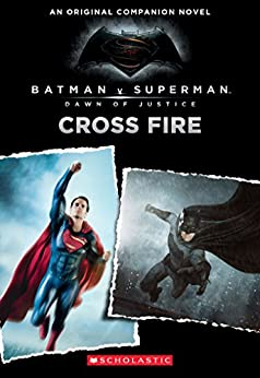 Cross Fire: An Original Companion Novel (Batman vs. Superman: Dawn of Justice) by [Kogge, Michael]