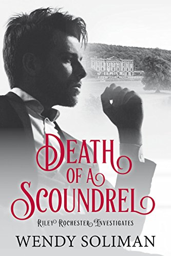 Death Of A Scoundrel Riley Rochester Investigates Book 4 By Soliman Wendy
