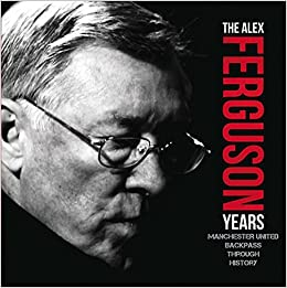 Book The Alex Ferguson Years: Manchester United Backpass Through History