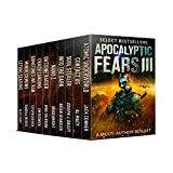 Apocalyptic Fears III: Select Science Fiction Thrillers: A Multi-Author Box Set (Apocalyptic Fears Series Book 3)