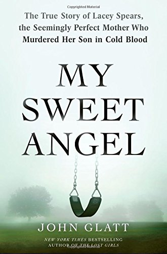 Read Online My Sweet Angel: The True Story of Lacey Spears, the Seemingly Perfect Mother Who Murdered Her Son in Cold Blood ebook