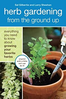 Herb Gardening from the Ground Up: Everything You Need to Know about Growing Your Favorite Herbs by [Gilbertie, Sal, Sheehan, Larry]
