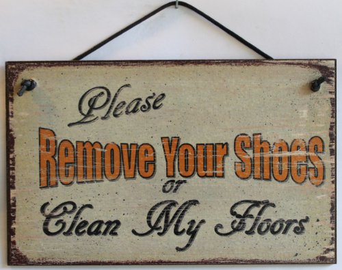 5x8 Vintage Style Sign Saying, 'Please REMOVE YOUR SHOES or Clean My Floors'