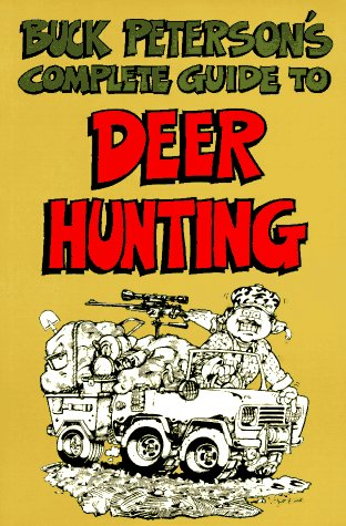 Buck Peterson's Complete Guide to Deer Hunting (Roadkill)